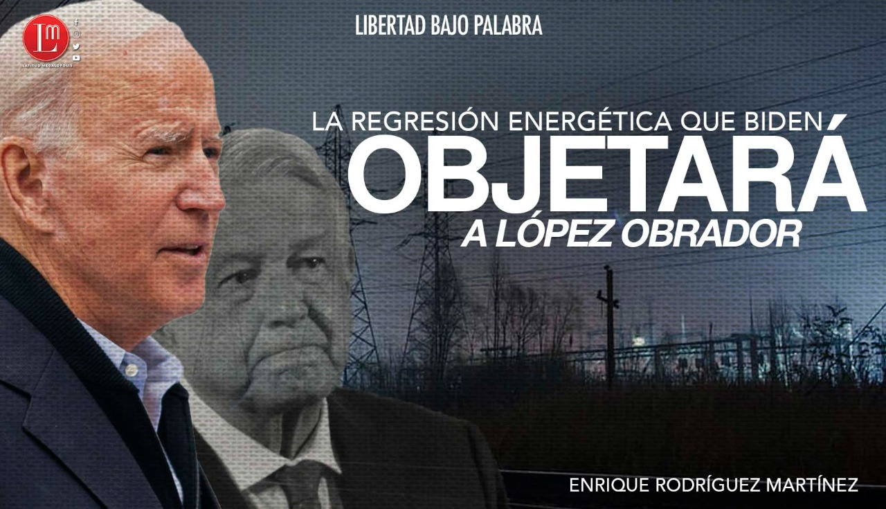 La Regresión Energética Que Biden Objetará A López Obrador