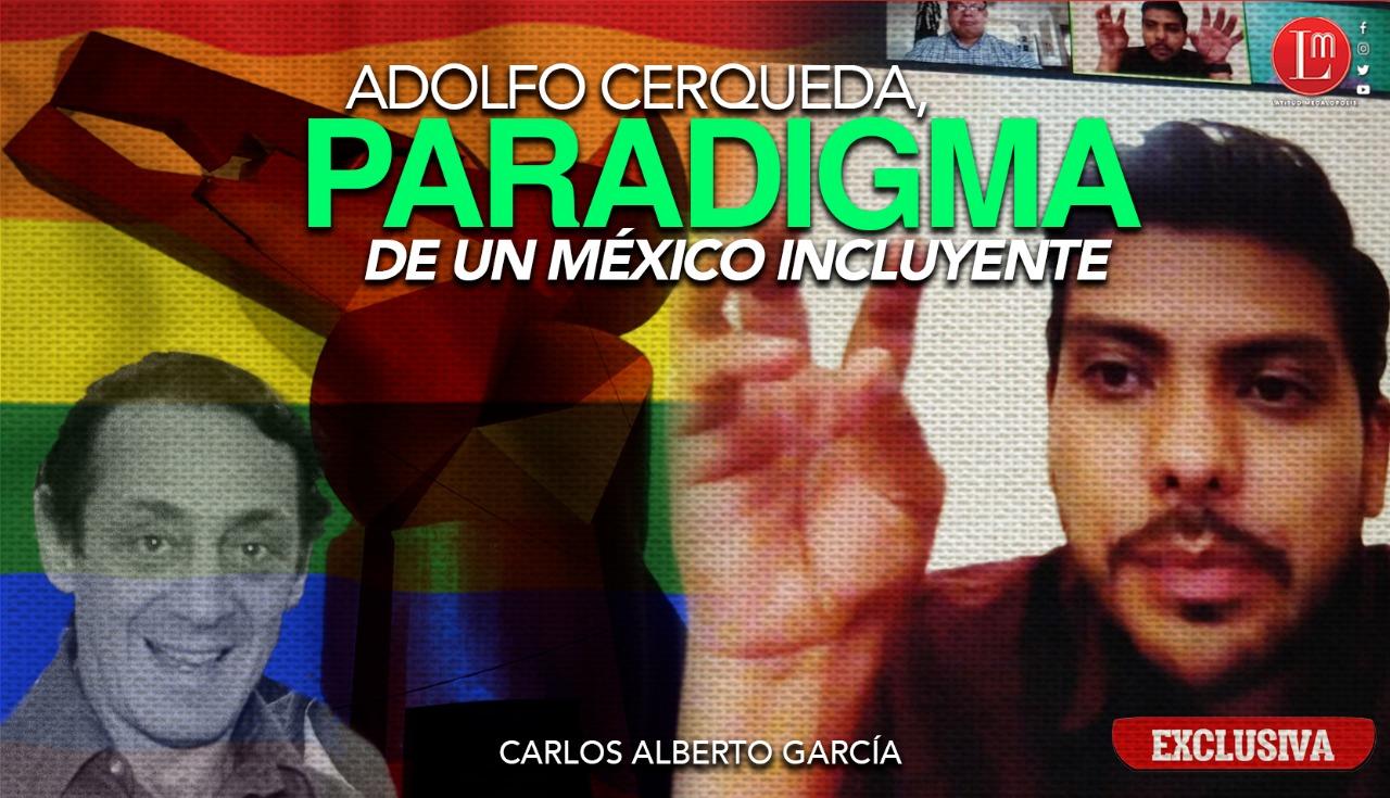 ADOLFO CERQUEDA, PARADIGMA DE UN MÉXICO INCLUYENTE